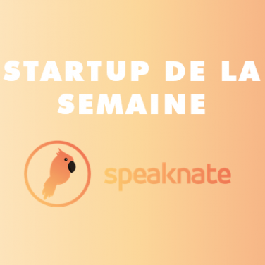 SPEAKNATE : la startup de la semaine